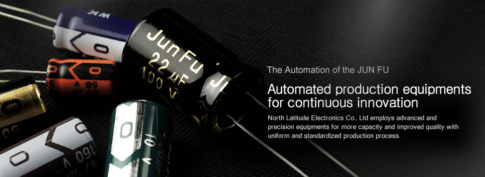 Automated production equipments for continuous innovation-North Latitude Electronics Co., Ltd employs advanced and precision equipments for more capacity and improved quality with uniform and standardized production process.